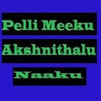 Pelli Meeku Akshnithalu Naaku